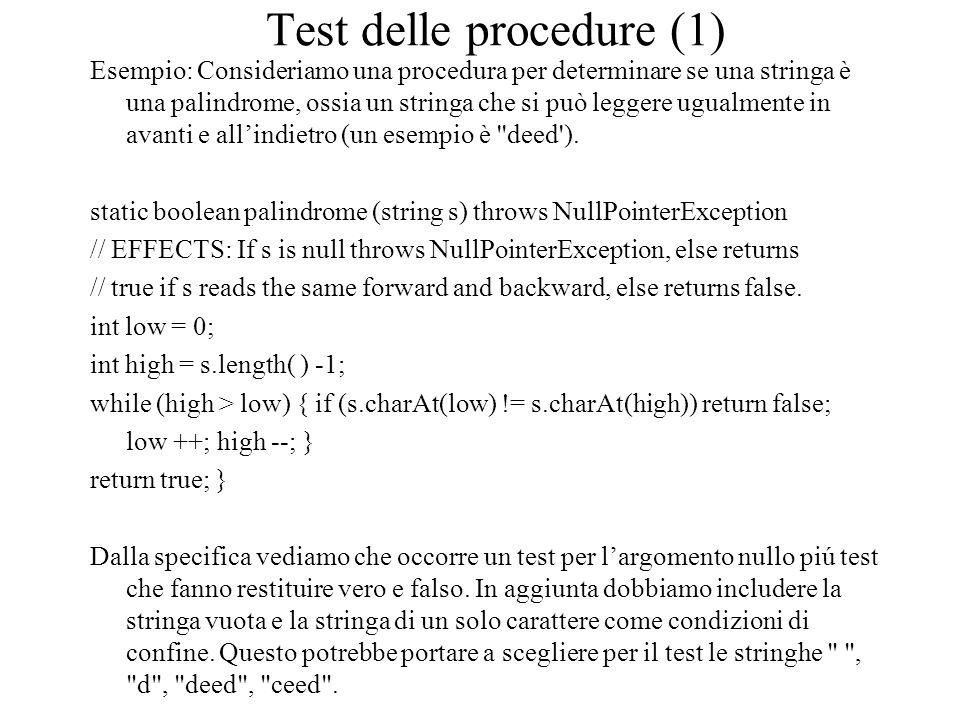Test delle procedure (1) Esempio: Consideriamo una procedura per determinare se una stringa è una palindrome, ossia un stringa che si può leggere ugua