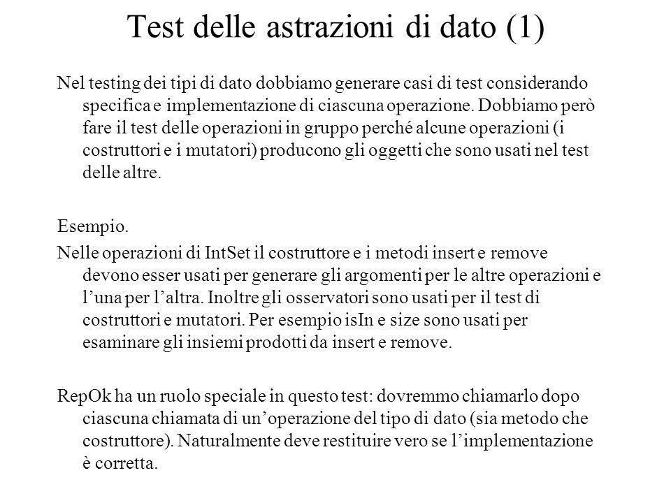 Test delle astrazioni di dato (1) Nel testing dei tipi di dato dobbiamo generare casi di test considerando specifica e implementazione di ciascuna operazione.