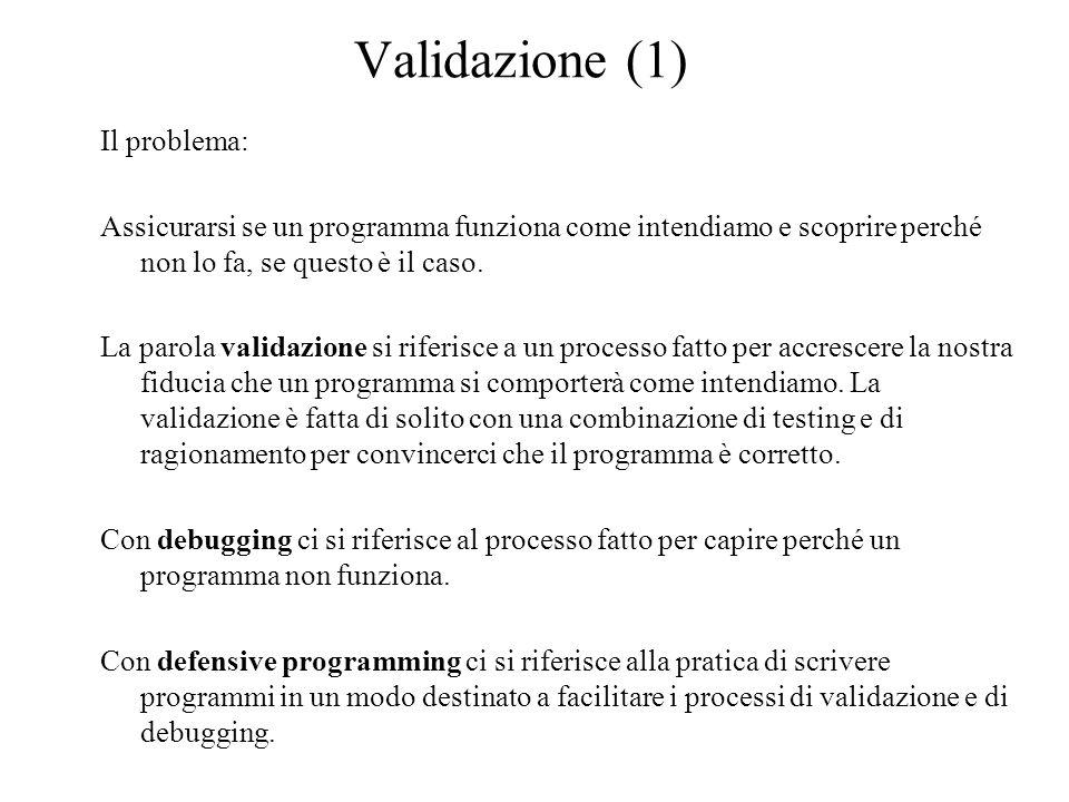 Validazione (1) Il problema: Assicurarsi se un programma funziona come intendiamo e scoprire perché non lo fa, se questo è il caso. La parola validazi