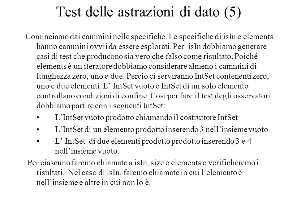 Test delle astrazioni di dato (5) Cominciamo dai cammini nelle specifiche. Le specifiche di isIn e elements hanno cammini ovvii da essere esplorati. P