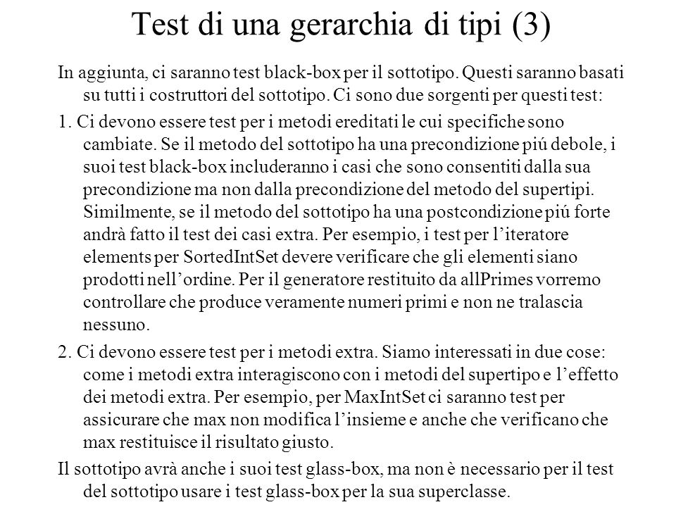 Test di una gerarchia di tipi (3) In aggiunta, ci saranno test black-box per il sottotipo. Questi saranno basati su tutti i costruttori del sottotipo.