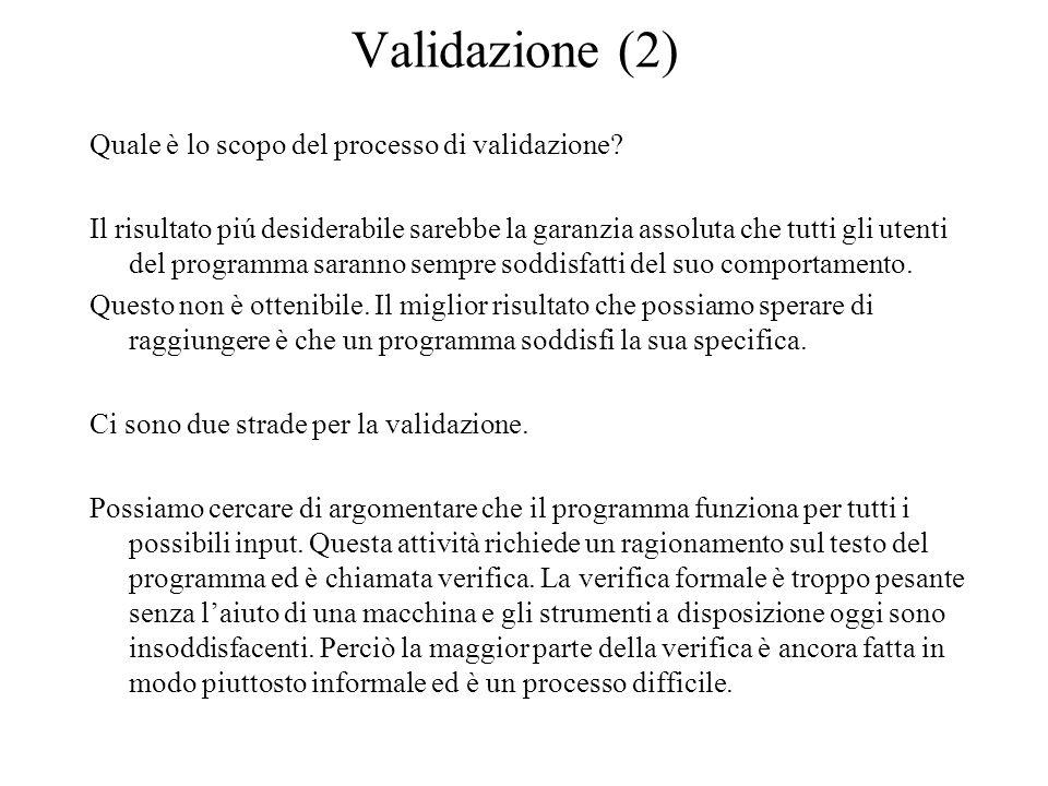 Validazione (2) Quale è lo scopo del processo di validazione? Il risultato piú desiderabile sarebbe la garanzia assoluta che tutti gli utenti del prog