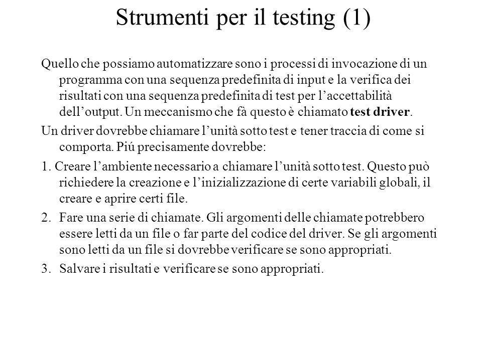 Strumenti per il testing (1) Quello che possiamo automatizzare sono i processi di invocazione di un programma con una sequenza predefinita di input e