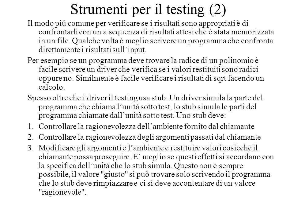 Strumenti per il testing (2) Il modo piú comune per verificare se i risultati sono appropriati è di confrontarli con un a sequenza di risultati attesi che è stata memorizzata in un file.
