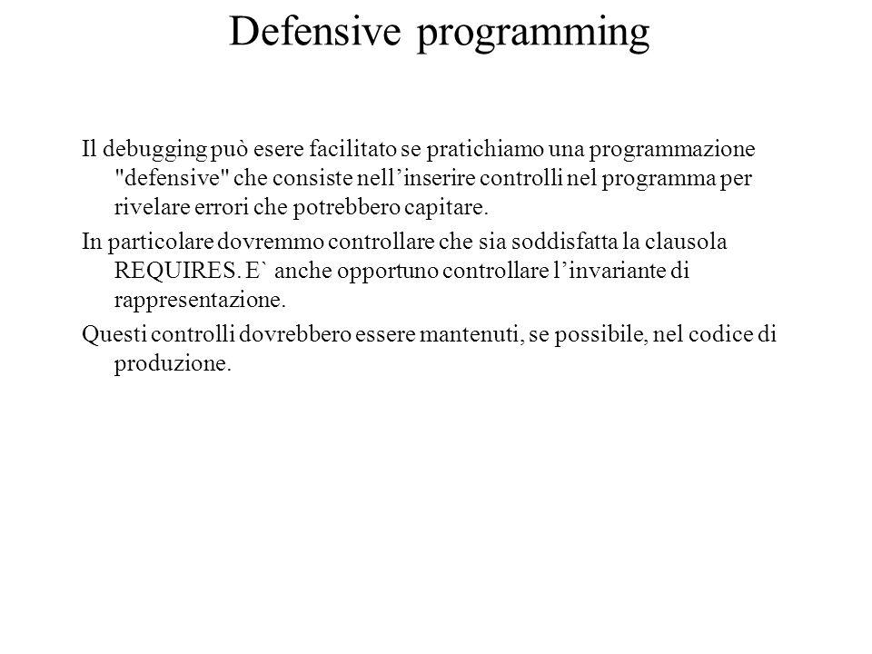Defensive programming Il debugging può esere facilitato se pratichiamo una programmazione