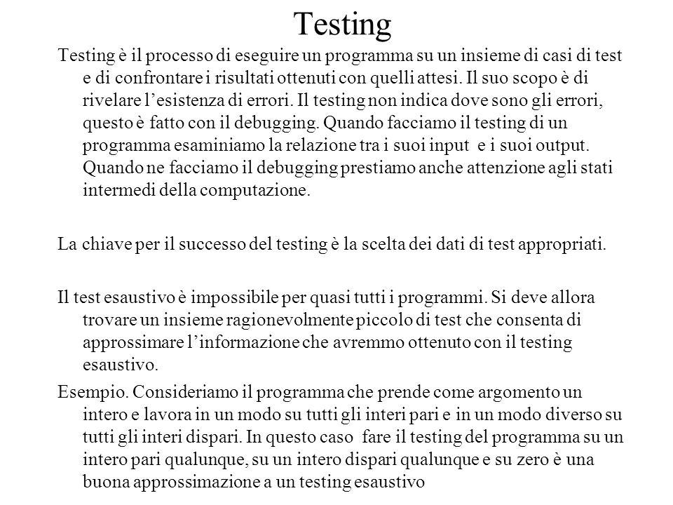 Testing Testing è il processo di eseguire un programma su un insieme di casi di test e di confrontare i risultati ottenuti con quelli attesi.