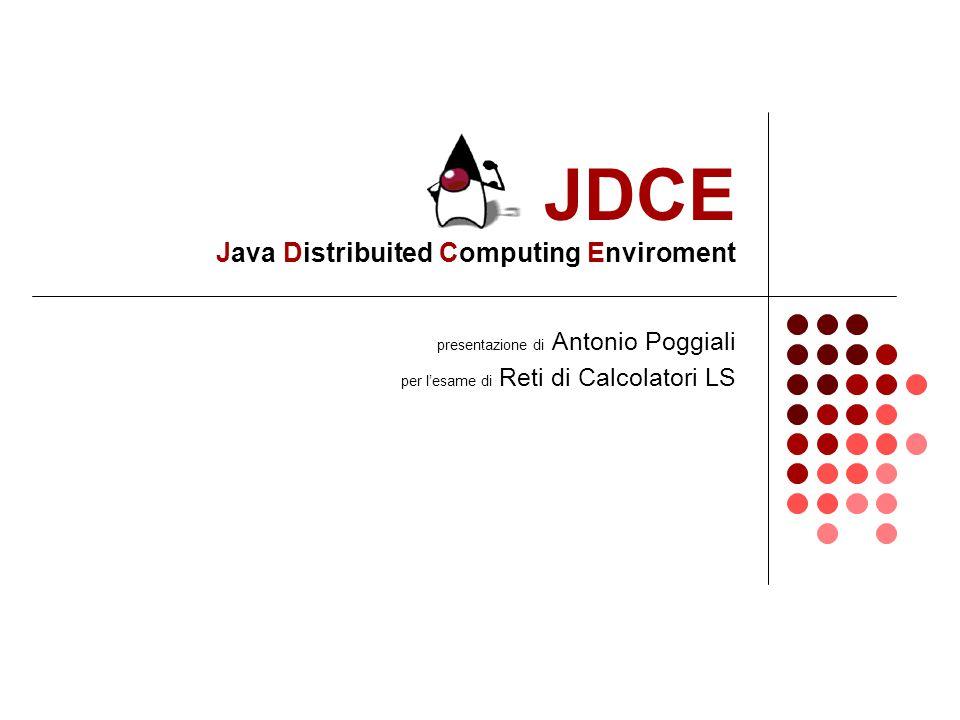 JDCE Java Distribuited Computing Enviroment presentazione di Antonio Poggiali per l'esame di Reti di Calcolatori LS