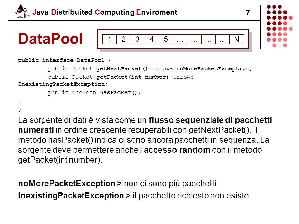 Java Distribuited Computing Enviroment 8 Operation public abstract class Operation implements Serializable{ public abstract Serializable compute(Packet data); } La classi figlie di Operation vengono recuperate dai client per poter eleborare i dati.