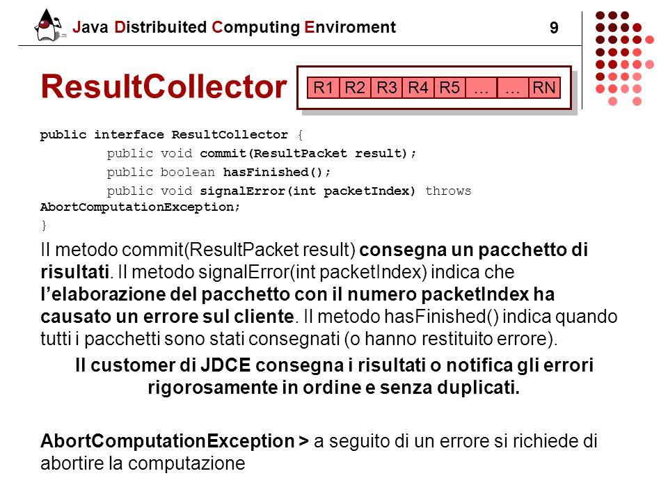 Java Distribuited Computing Enviroment 10 Comunicazione fra le componenti Le tre componenti comunicano utilizzando RMI, ciascun componente espone una interfaccia per ciascuna delle altre parti che devono comunicare con lui.