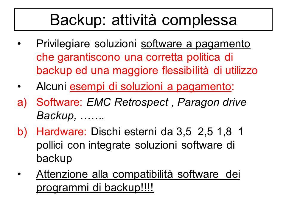 Backup: attività complessa Privilegiare soluzioni software a pagamento che garantiscono una corretta politica di backup ed una maggiore flessibilità di utilizzo Alcuni esempi di soluzioni a pagamento: a)Software: EMC Retrospect, Paragon drive Backup, …….