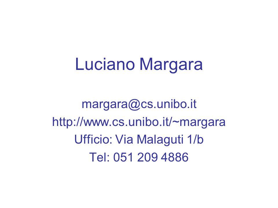 Luciano Margara margara@cs.unibo.it http://www.cs.unibo.it/~margara Ufficio: Via Malaguti 1/b Tel: 051 209 4886