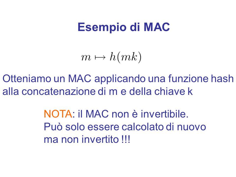 MAC Messaggio m di lunghezza n qualsiasi MAC MAC(m,k) Il MAC ha una lunghezza fissata indipendente da n