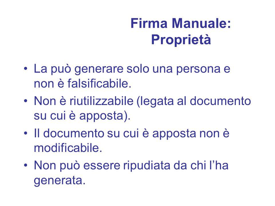 Firma Manuale e Firma Digitale La firma digitale deve soddisfare le proprietà di quella manuale.