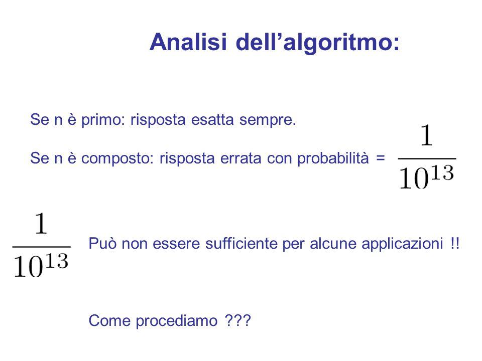 1- Genero n a caso 2- Genero a tra 1 e n a caso 3- Calcolo 4- If x = 1 then Stop: n primo else Stop: n composto Test probabilistico di primalità