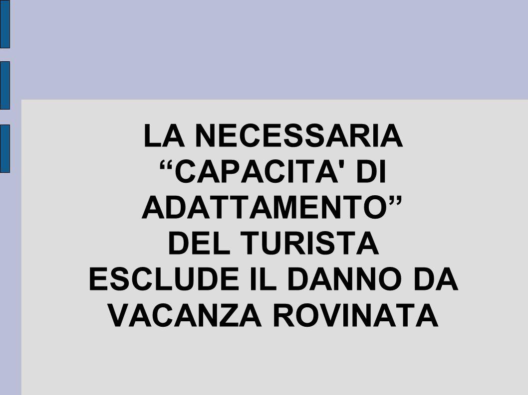 """LA NECESSARIA """"CAPACITA' DI ADATTAMENTO"""" DEL TURISTA ESCLUDE IL DANNO DA VACANZA ROVINATA"""