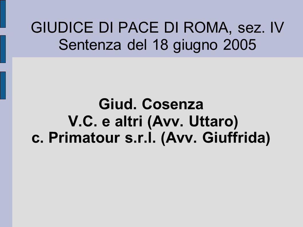 GIUDICE DI PACE DI ROMA, sez. IV Sentenza del 18 giugno 2005 Giud. Cosenza V.C. e altri (Avv. Uttaro) c. Primatour s.r.l. (Avv. Giuffrida)