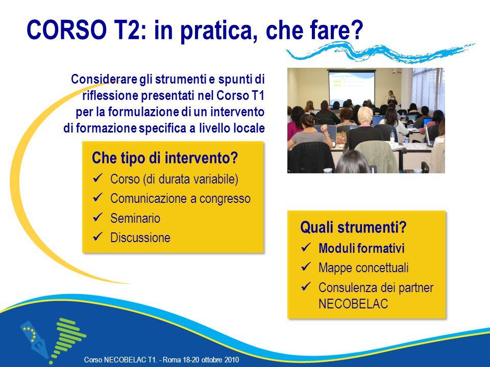 Corso NECOBELAC T1. - Roma 18-20 ottobre 2010 CORSO T2: in pratica, che fare.