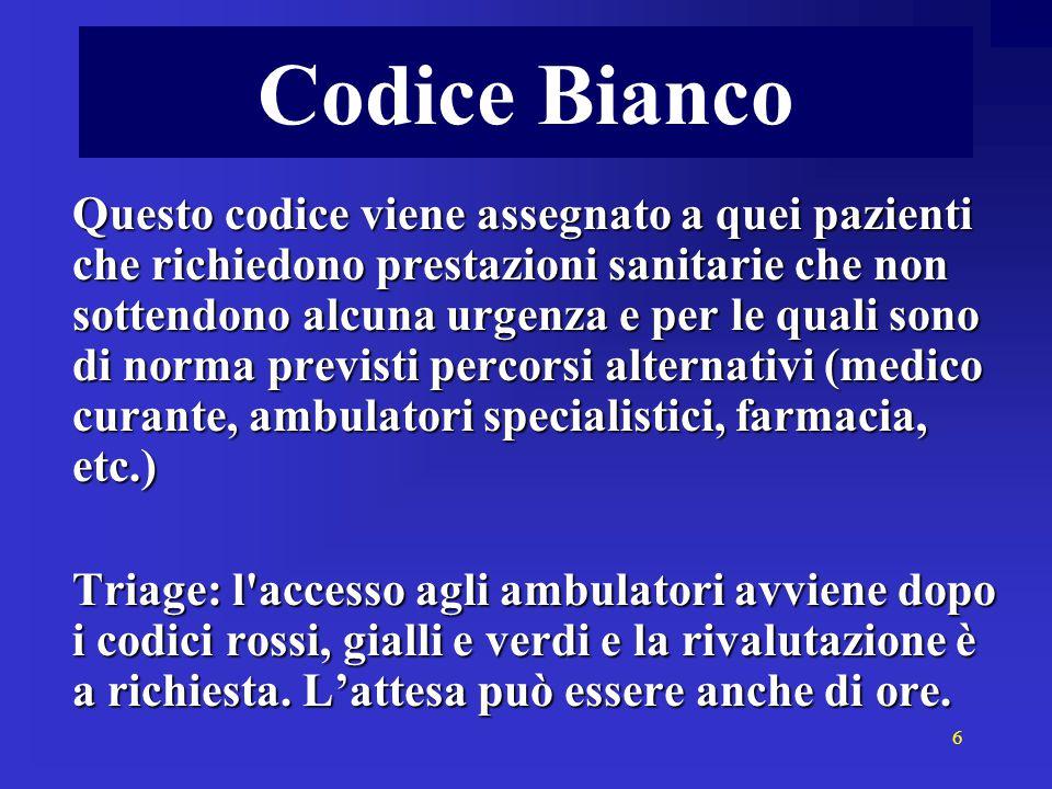 6 Codice Bianco Questo codice viene assegnato a quei pazienti che richiedono prestazioni sanitarie che non sottendono alcuna urgenza e per le quali so