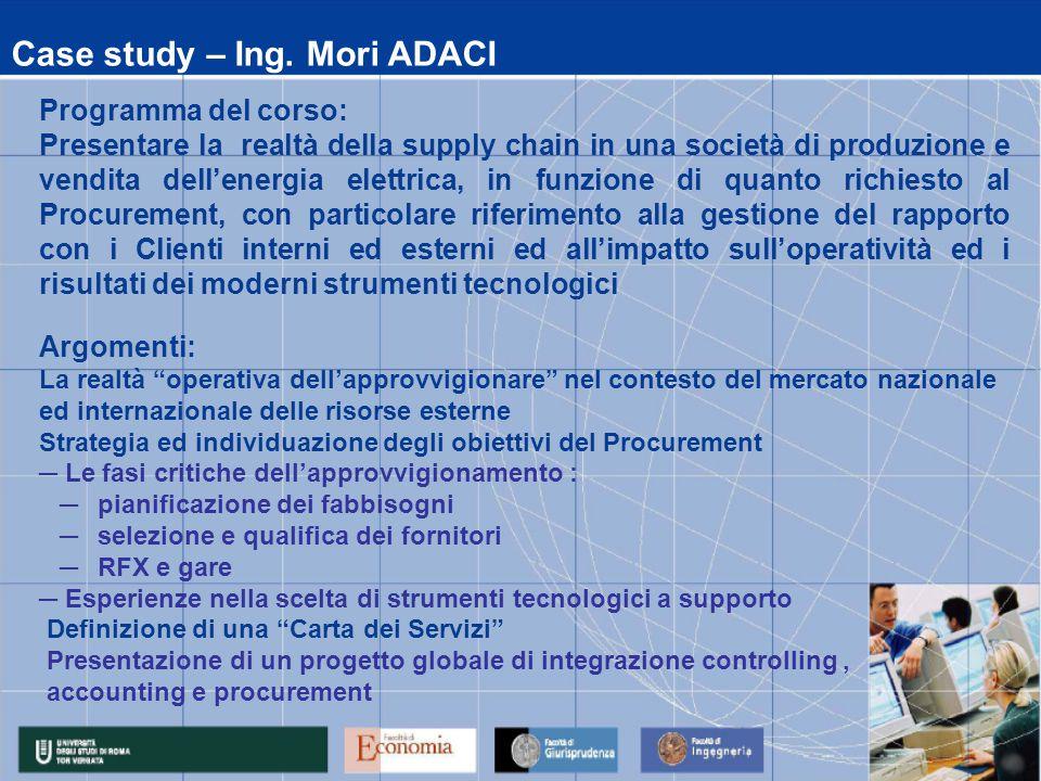 Case study – Ing. Mori ADACI Programma del corso: Presentare la realtà della supply chain in una società di produzione e vendita dell'energia elettric