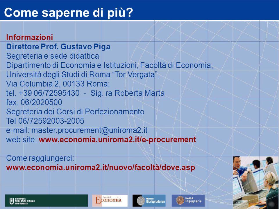 Come saperne di più? Informazioni Direttore Prof. Gustavo Piga Segreteria e sede didattica Dipartimento di Economia e Istituzioni, Facoltà di Economia