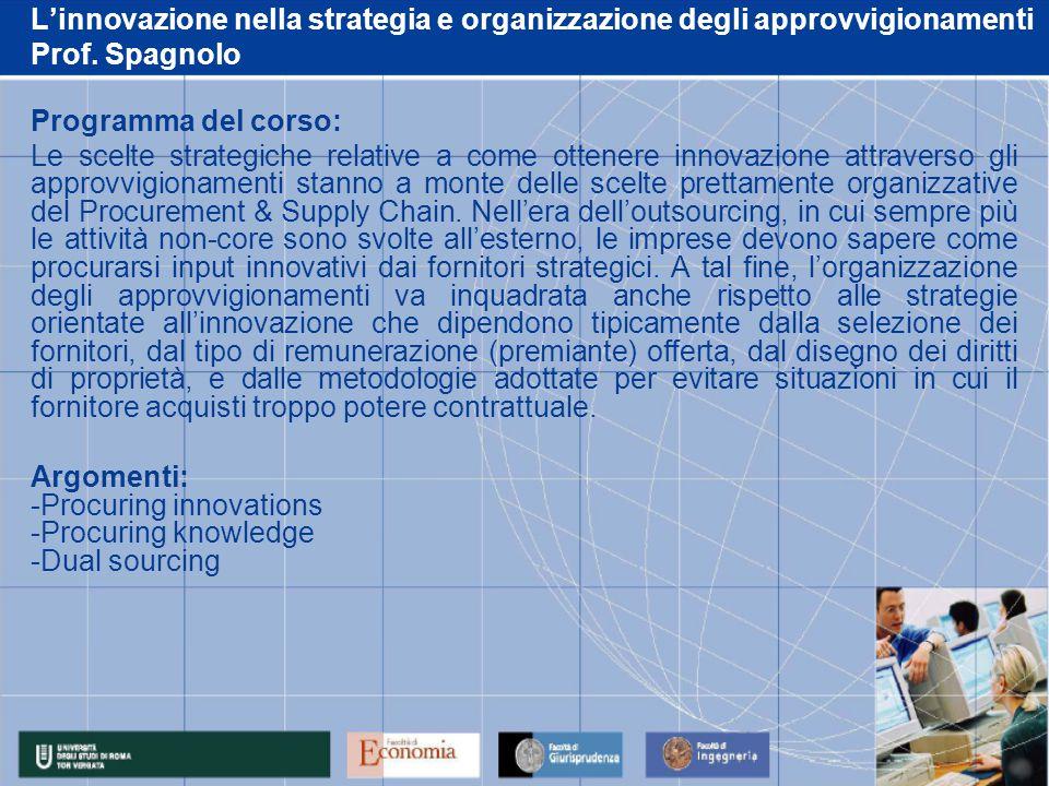 L'innovazione nella strategia e organizzazione degli approvvigionamenti Prof. Spagnolo Programma del corso: Le scelte strategiche relative a come otte