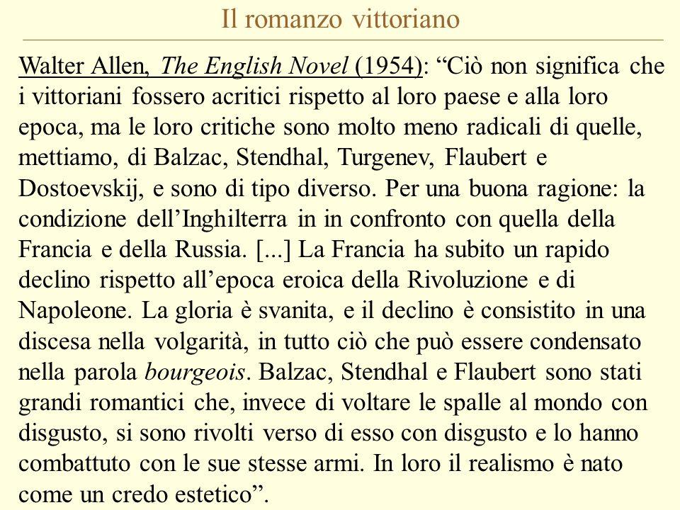 Il romanzo vittoriano Walter Allen, The English Novel (1954): Ciò non significa che i vittoriani fossero acritici rispetto al loro paese e alla loro epoca, ma le loro critiche sono molto meno radicali di quelle, mettiamo, di Balzac, Stendhal, Turgenev, Flaubert e Dostoevskij, e sono di tipo diverso.