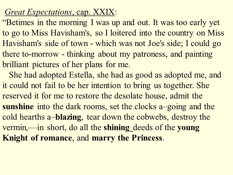 "Great Expectations, cap. XXIX: ""Betimes in the morning I was up and out. It was too early yet to go to Miss Havisham's, so I loitered into the country"