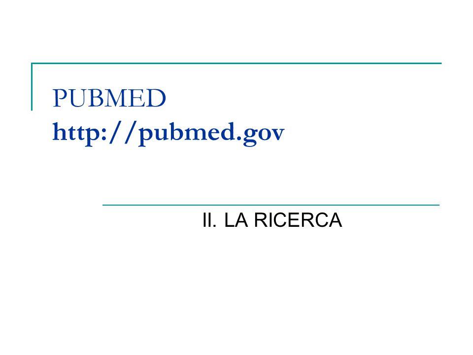 PUBMED http://pubmed.gov II. LA RICERCA