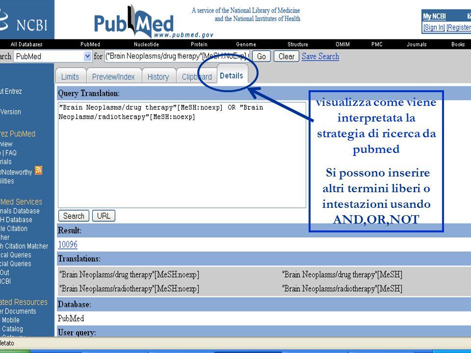 visualizza come viene interpretata la strategia di ricerca da pubmed Si possono inserire altri termini liberi o intestazioni usando AND,OR,NOT