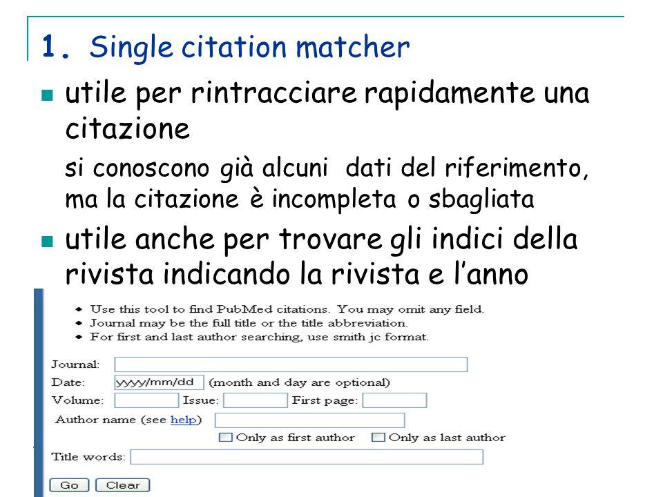 1. Single citation matcher utile per rintracciare rapidamente una citazione si conoscono già alcuni dati del riferimento, ma la citazione è incompleta