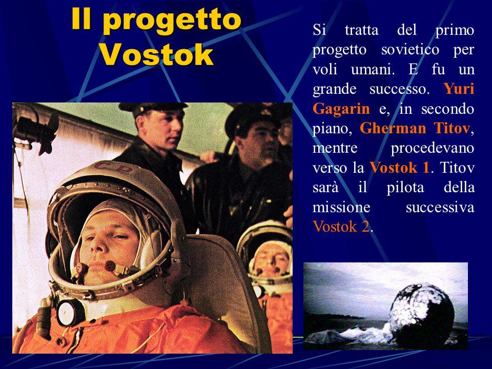Il progetto Vostok Si tratta del primo progetto sovietico per voli umani.