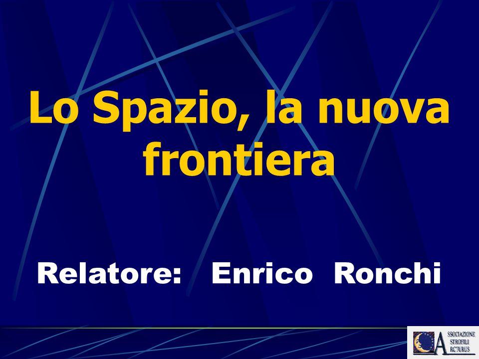 Lo Spazio, la nuova frontiera Relatore: Enrico Ronchi