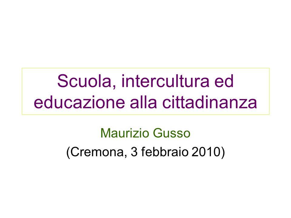Scuola, intercultura ed educazione alla cittadinanza Maurizio Gusso (Cremona, 3 febbraio 2010)