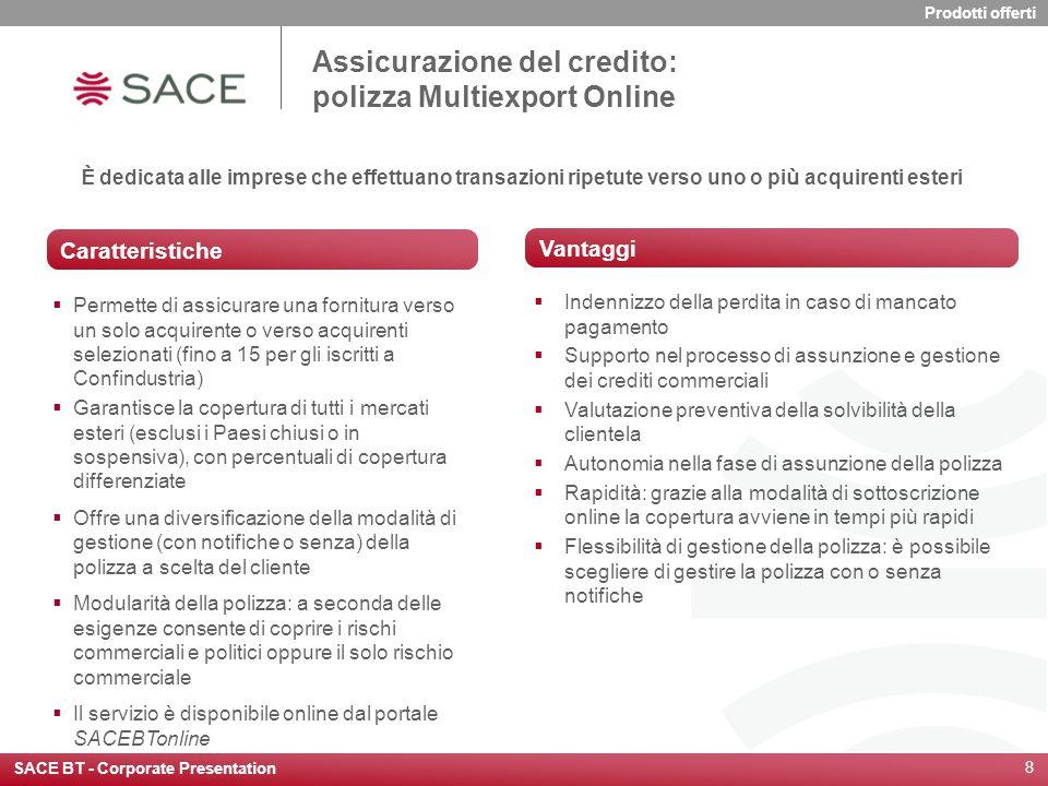 SACE BT - Corporate Presentation 8 Caratteristiche  Permette di assicurare una fornitura verso un solo acquirente o verso acquirenti selezionati (fin