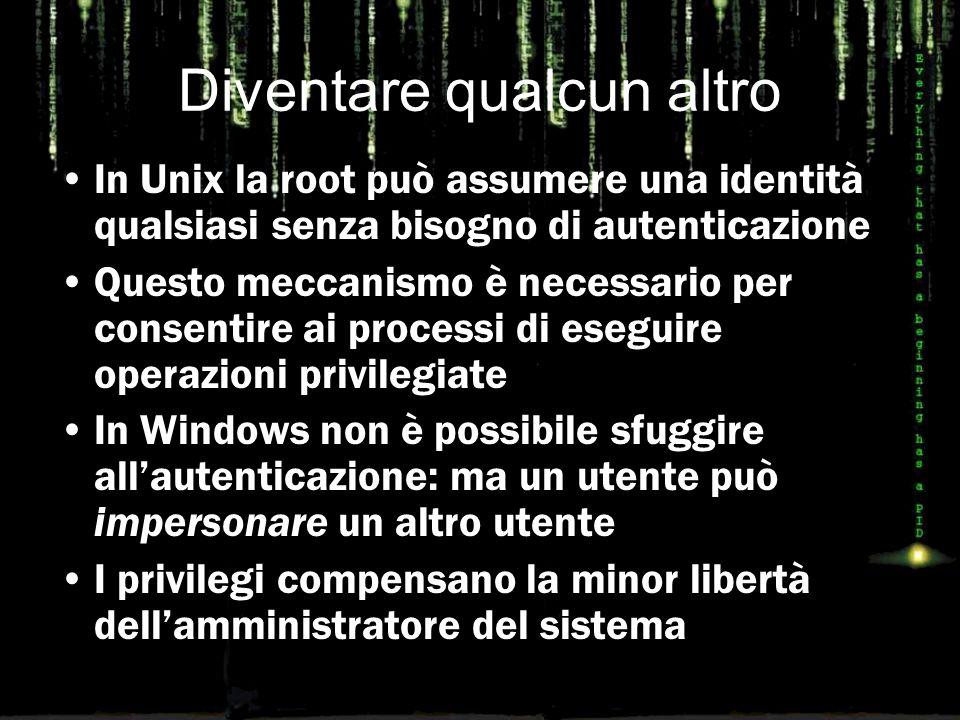 Diventare qualcun altro In Unix la root può assumere una identità qualsiasi senza bisogno di autenticazione Questo meccanismo è necessario per consent