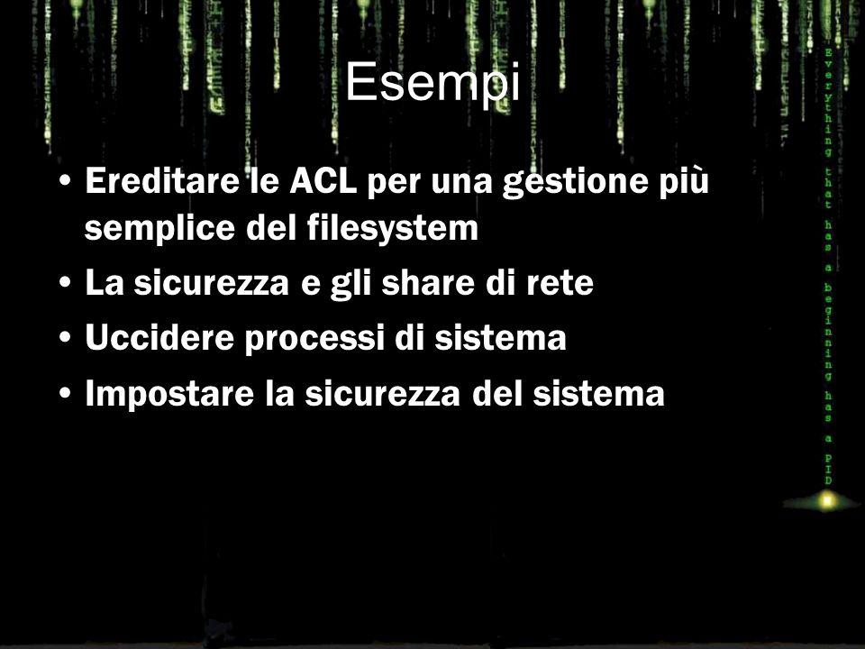 Esempi Ereditare le ACL per una gestione più semplice del filesystem La sicurezza e gli share di rete Uccidere processi di sistema Impostare la sicurezza del sistema