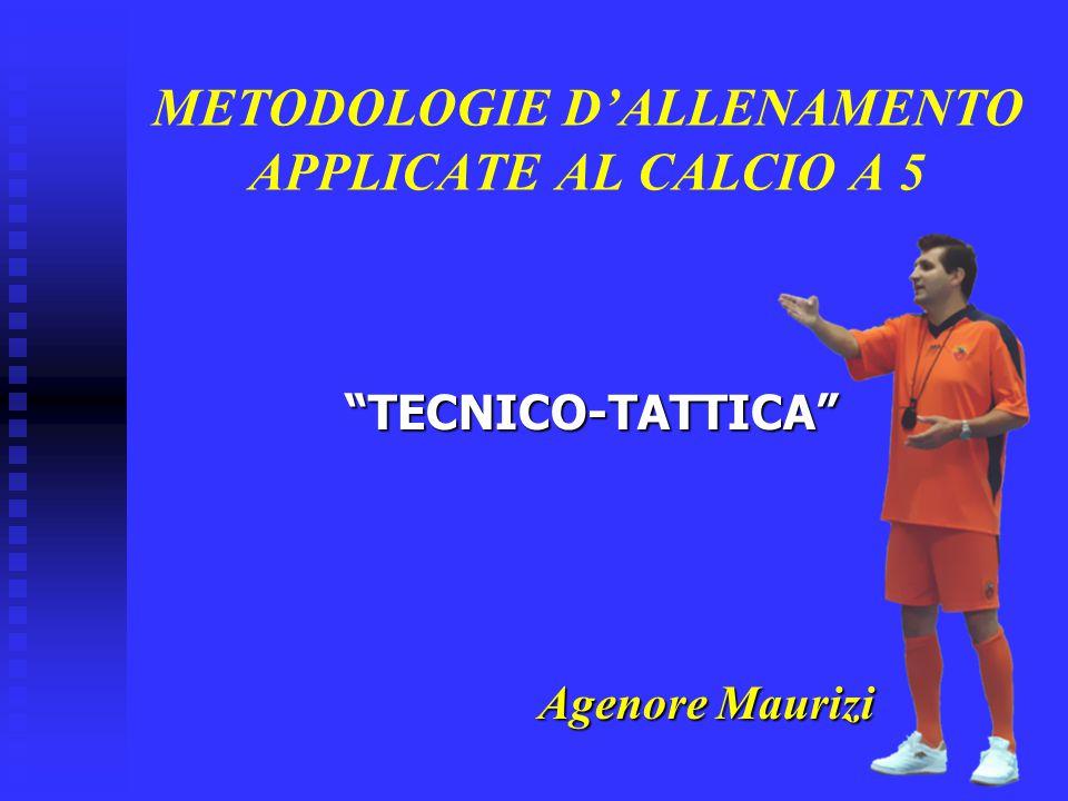 """METODOLOGIE D'ALLENAMENTO APPLICATE AL CALCIO A 5 """"TECNICO-TATTICA"""" Agenore Maurizi Agenore Maurizi"""