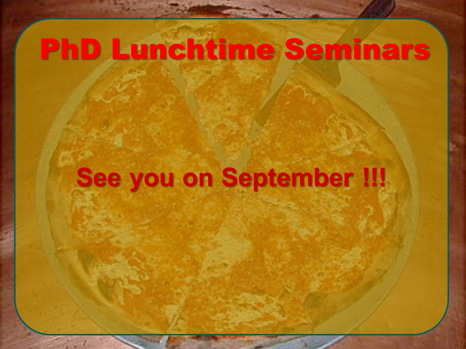 See you on September !!! PhD Lunchtime Seminars