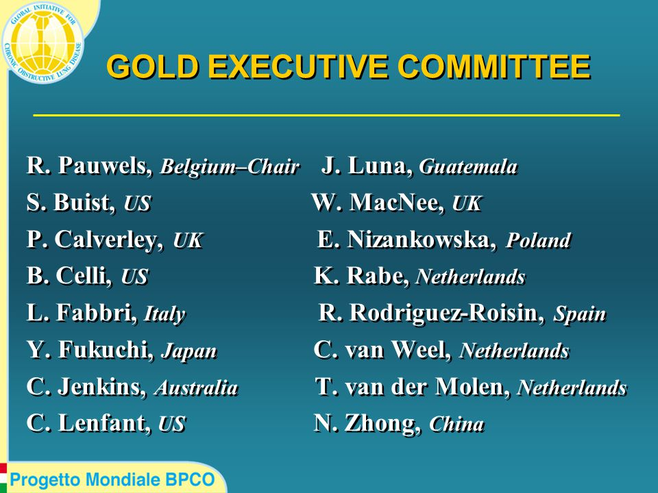 GOLD EXECUTIVE COMMITTEE R. Pauwels, Belgium–Chair J. Luna, Guatemala S. Buist, US W. MacNee, UK P. Calverley, UK E. Nizankowska, Poland B. Celli, US