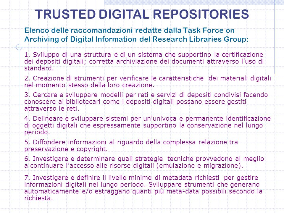 Elenco delle raccomandazioni redatte dalla Task Force on Archiving of Digital Information del Research Libraries Group: TRUSTED DIGITAL REPOSITORIES 3.