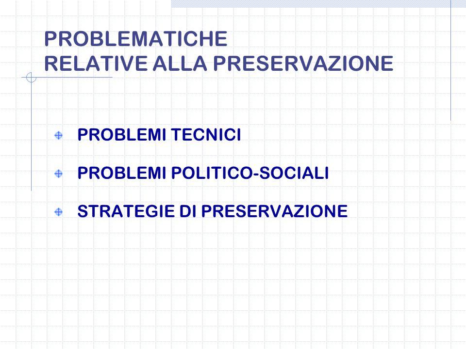 PROBLEMATICHE RELATIVE ALLA PRESERVAZIONE PROBLEMI TECNICI PROBLEMI POLITICO-SOCIALI STRATEGIE DI PRESERVAZIONE