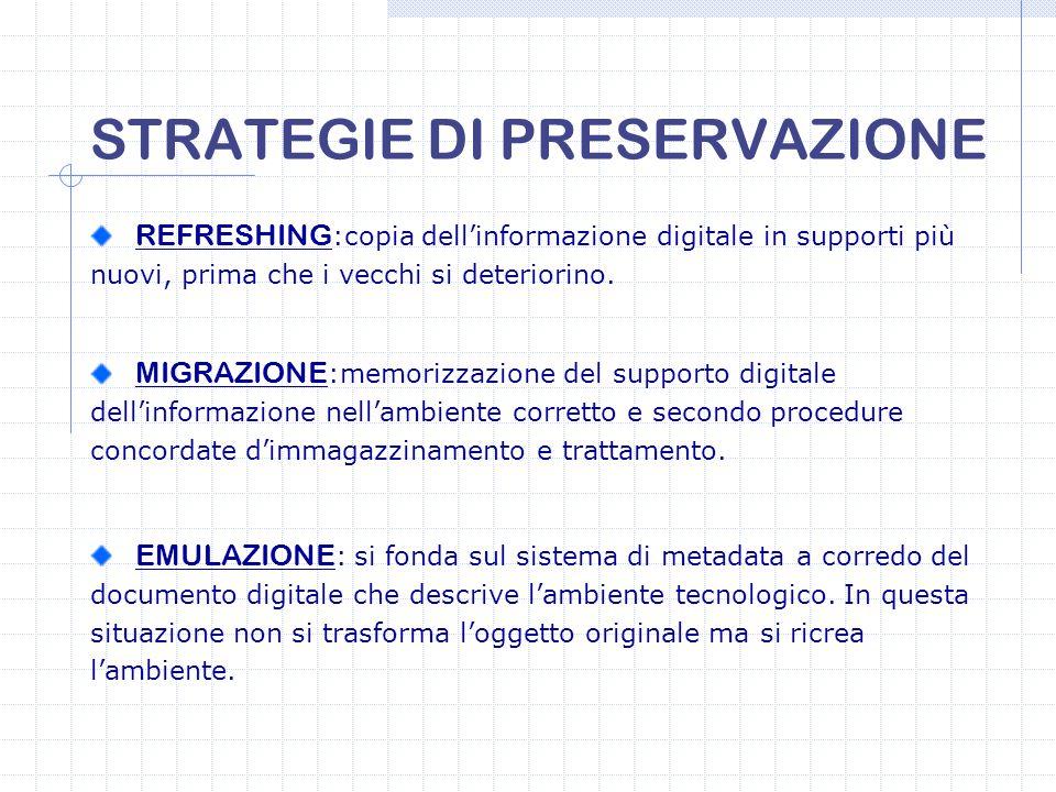 STRATEGIE DI PRESERVAZIONE EMULAZIONE : si fonda sul sistema di metadata a corredo del documento digitale che descrive l'ambiente tecnologico. In ques