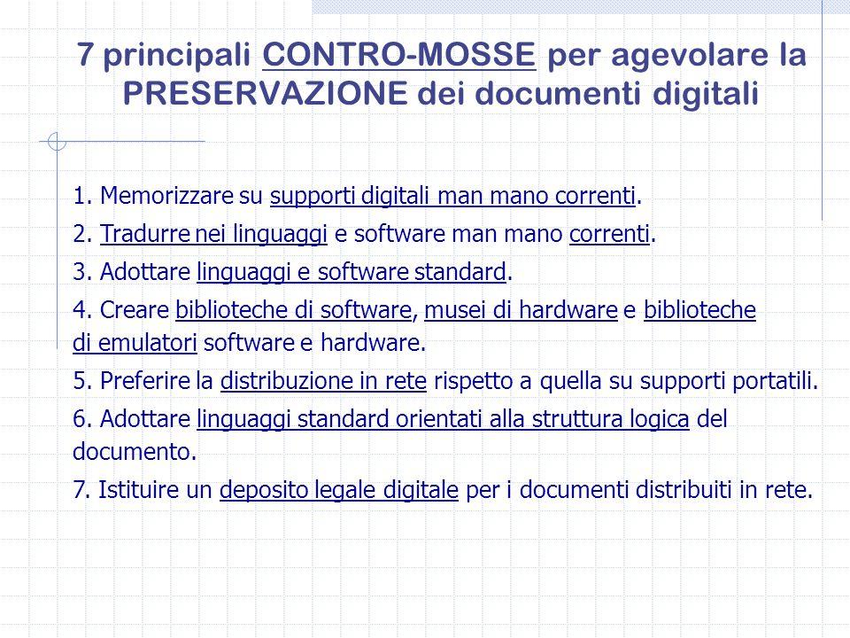 1. Memorizzare su supporti digitali man mano correnti. 2. Tradurre nei linguaggi e software man mano correnti. 3. Adottare linguaggi e software standa