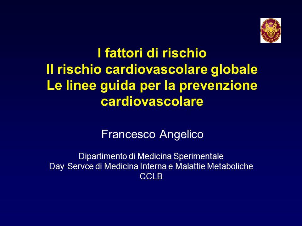 I fattori di rischio Il rischio cardiovascolare globale Le linee guida per la prevenzione cardiovascolare Francesco Angelico Dipartimento di Medicina