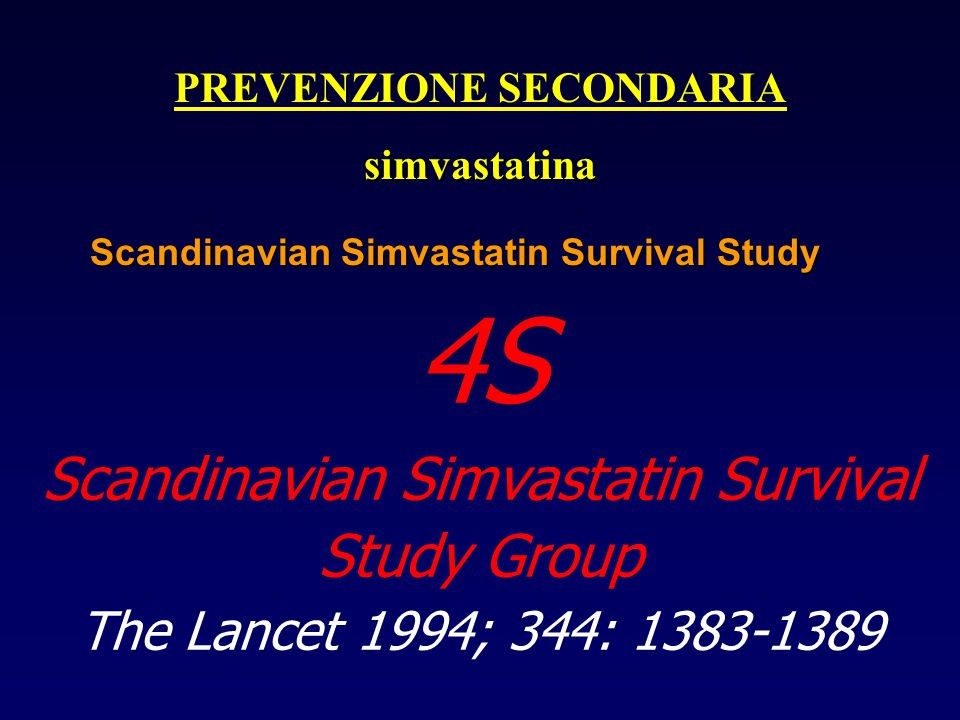 4S Scandinavian Simvastatin Survival Study Group The Lancet 1994; 344: 1383-1389 Scandinavian Simvastatin Survival Study PREVENZIONE SECONDARIAsimvast