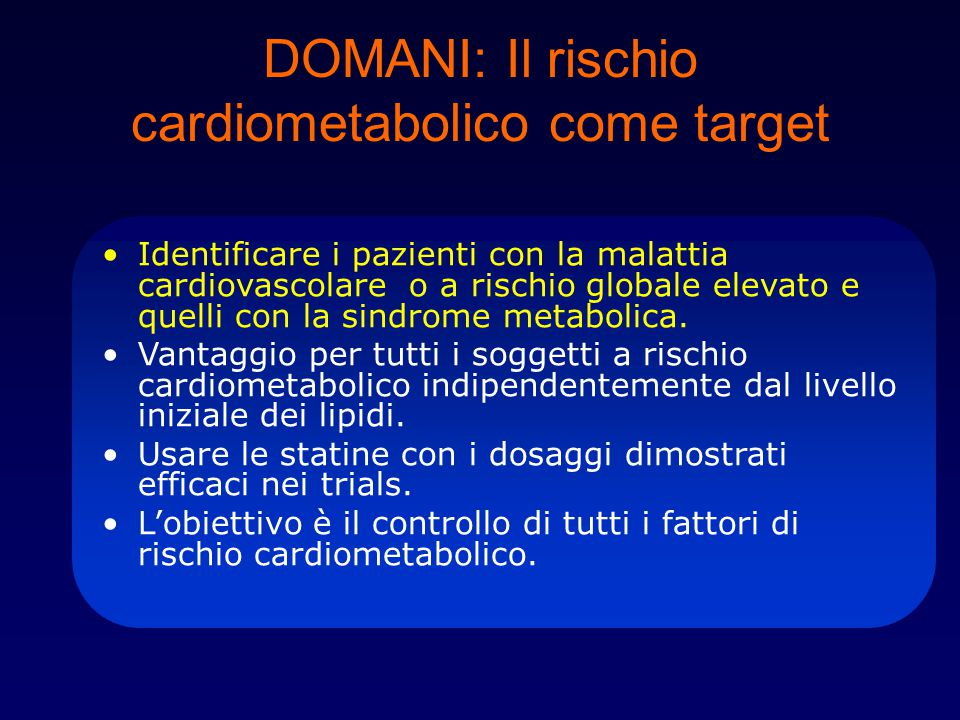 DOMANI: Il rischio cardiometabolico come target Identificare i pazienti con la malattia cardiovascolare o a rischio globale elevato e quelli con la si