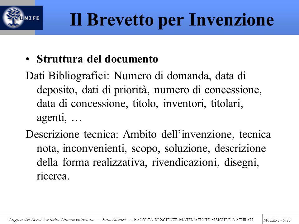 Logica dei Servizi e della Documentazione – Eros Stivani – F ACOLTÀ DI S CIENZE M ATEMATICHE F ISICHE E N ATURALI Modulo 8 - 16/23 Priorità 04 12 1997 Pubblicazione 17 06 1999 A24C = MACHINES FOR MAKING CIGARS OR CIGARETTES Concessione 13 03 2002 Deposito EP 16 10 1998 Titolo B1 = Brevetto Concesso A1 = Domanda di Brevetto con S.R.