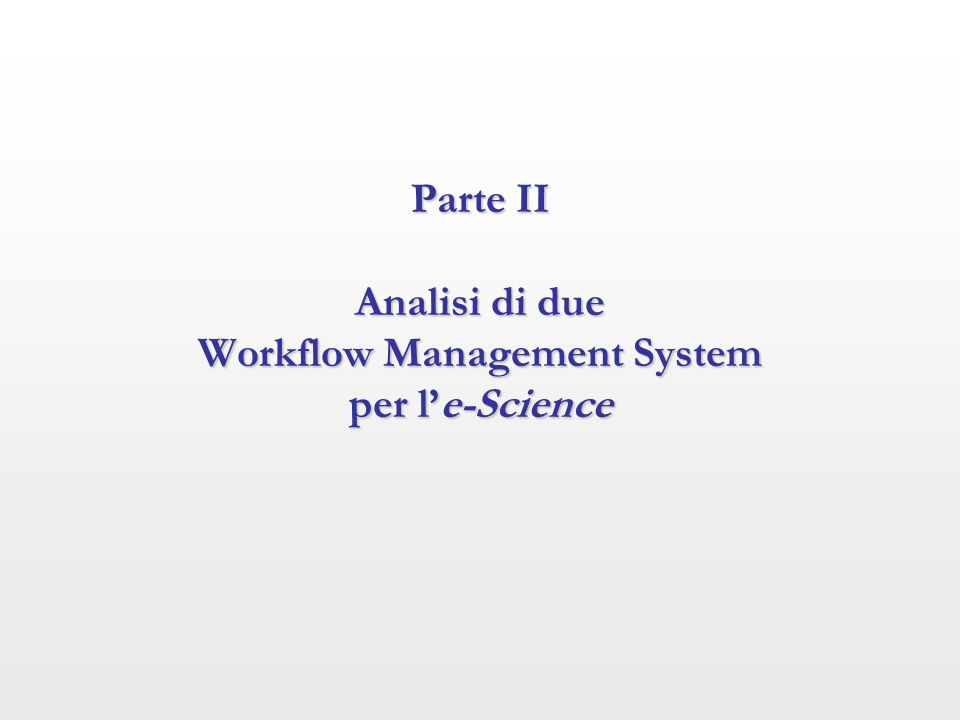 Parte II Analisi di due Workflow Management System per l'e-Science