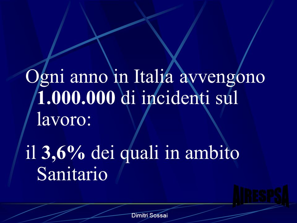 Dimitri Sossai Ogni anno in Italia avvengono 1.000.000 di incidenti sul lavoro: il 3,6% dei quali in ambito Sanitario
