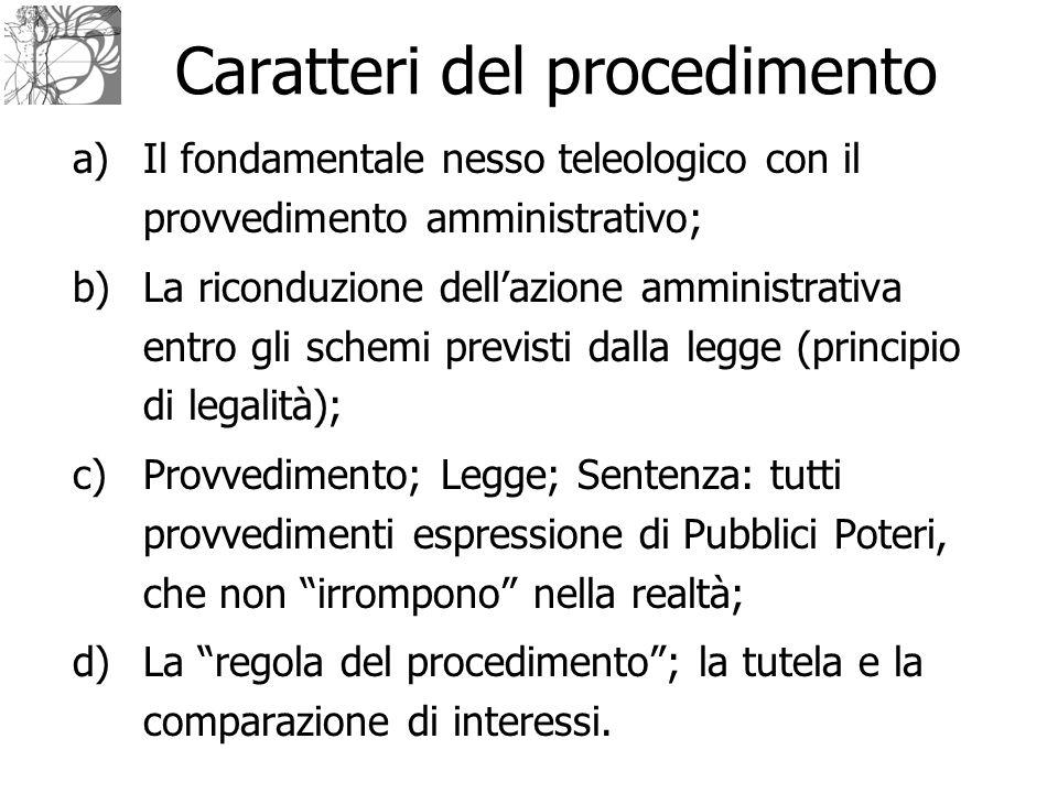 Caratteri del procedimento a)Il fondamentale nesso teleologico con il provvedimento amministrativo; b)La riconduzione dell'azione amministrativa entro